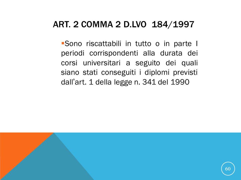 ART. 2 COMMA 2 D.LVO 184/1997 Sono riscattabili in tutto o in parte I periodi corrispondenti alla durata dei corsi universitari a seguito dei quali si