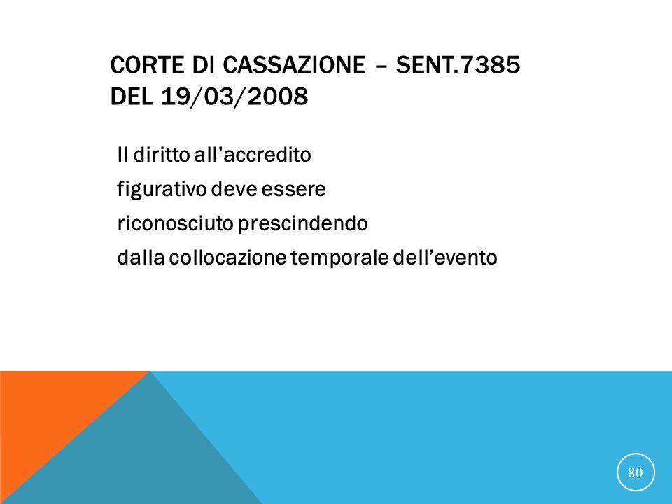 CORTE DI CASSAZIONE – SENT.7385 DEL 19/03/2008 Il diritto allaccredito figurativo deve essere riconosciuto prescindendo dalla collocazione temporale dellevento 80
