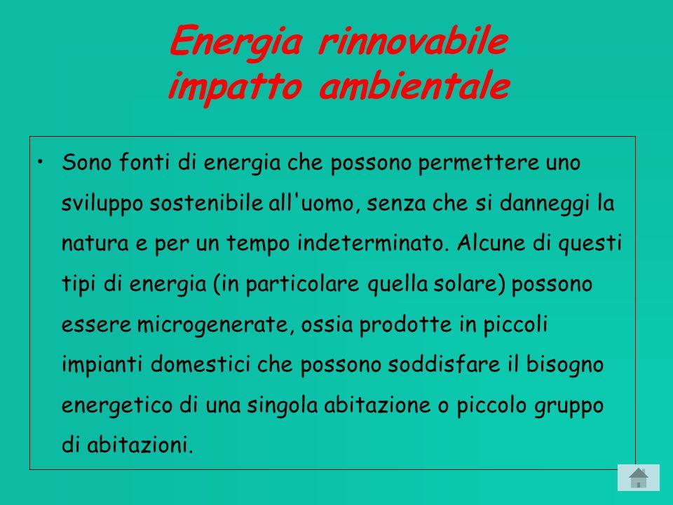 Energia rinnovabile impatto ambientale Sono fonti di energia che possono permettere uno sviluppo sostenibile all uomo, senza che si danneggi la natura e per un tempo indeterminato.