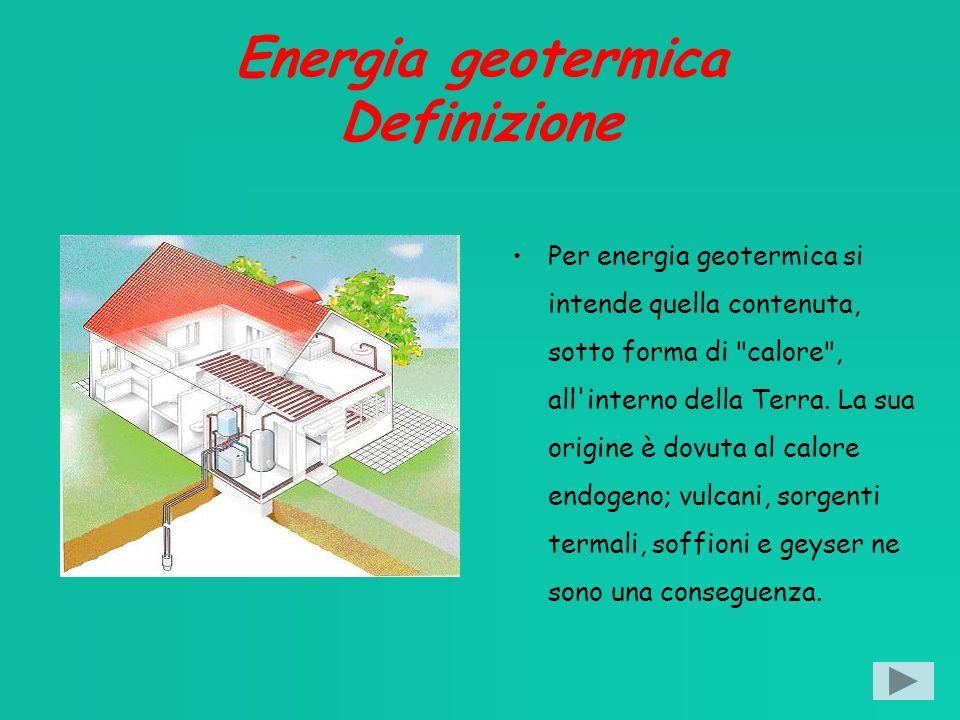 Energia geotermica Definizione Per energia geotermica si intende quella contenuta, sotto forma di calore , all interno della Terra.