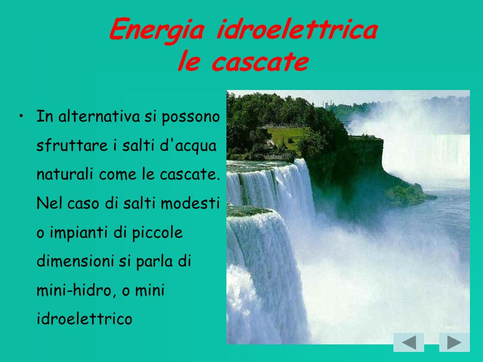 Energia idroelettrica le cascate In alternativa si possono sfruttare i salti d acqua naturali come le cascate.
