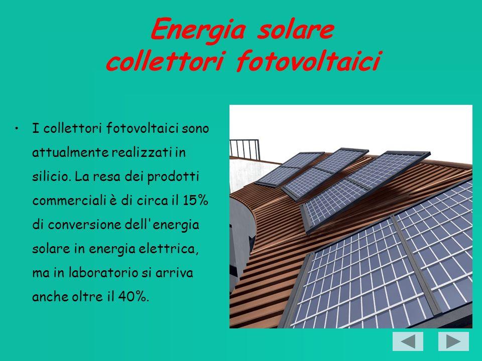 Energia solare collettori fotovoltaici I collettori fotovoltaici sono attualmente realizzati in silicio.