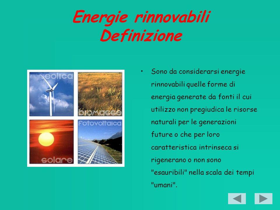 Energie rinnovabili Definizione Sono da considerarsi energie rinnovabili quelle forme di energia generate da fonti il cui utilizzo non pregiudica le risorse naturali per le generazioni future o che per loro caratteristica intrinseca si rigenerano o non sono esauribili nella scala dei tempi umani .