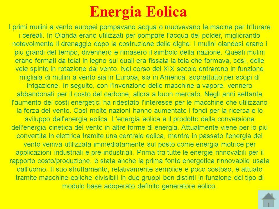 Energia Eolica I primi mulini a vento europei pompavano acqua o muovevano le macine per triturare i cereali. In Olanda erano utilizzati per pompare l'