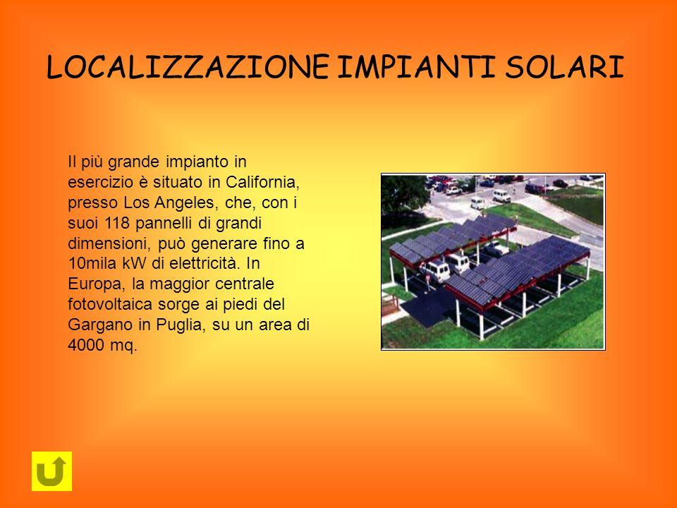 LOCALIZZAZIONE IMPIANTI SOLARI Il più grande impianto in esercizio è situato in California, presso Los Angeles, che, con i suoi 118 pannelli di grandi