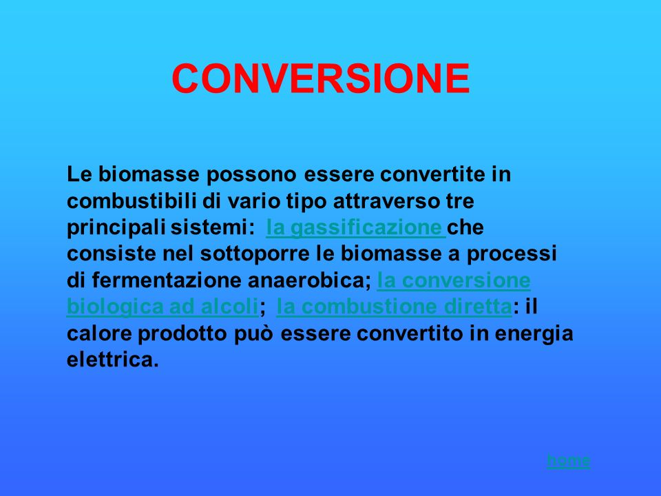 Le biomasse possono essere convertite in combustibili di vario tipo attraverso tre principali sistemi: la gassificazione che consiste nel sottoporre l