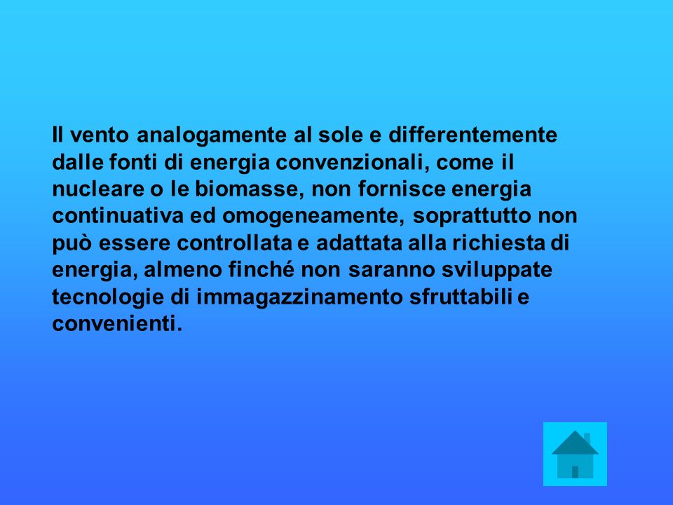 Il vento analogamente al sole e differentemente dalle fonti di energia convenzionali, come il nucleare o le biomasse, non fornisce energia continuativ