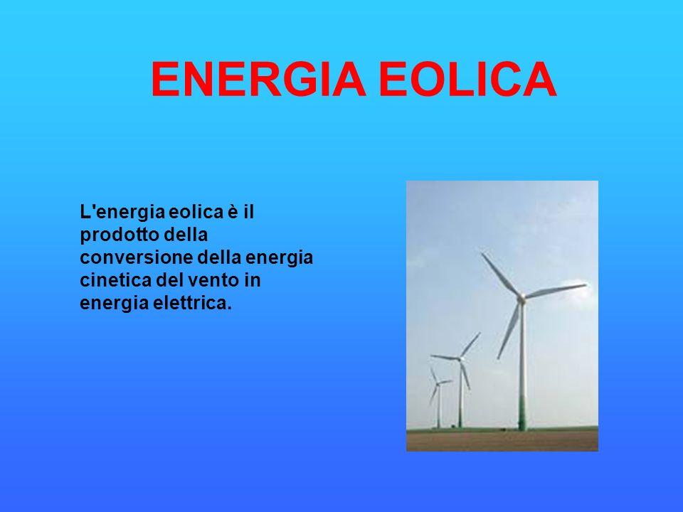 L'energia eolica è il prodotto della conversione della energia cinetica del vento in energia elettrica. ENERGIA EOLICA
