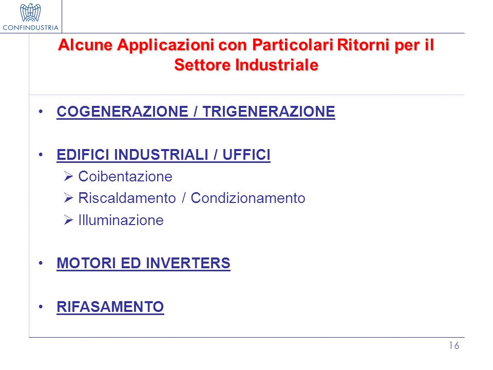 16 Alcune Applicazioni con Particolari Ritorni per il Settore Industriale COGENERAZIONE / TRIGENERAZIONE EDIFICI INDUSTRIALI / UFFICI Coibentazione Ri