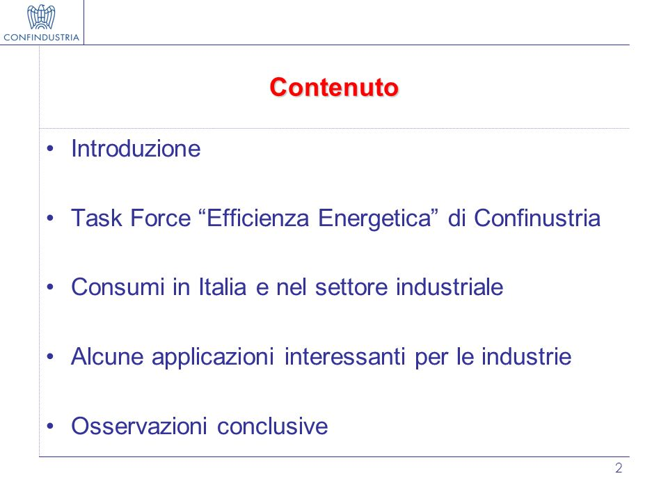 2 Contenuto Introduzione Task Force Efficienza Energetica di Confinustria Consumi in Italia e nel settore industriale Alcune applicazioni interessanti