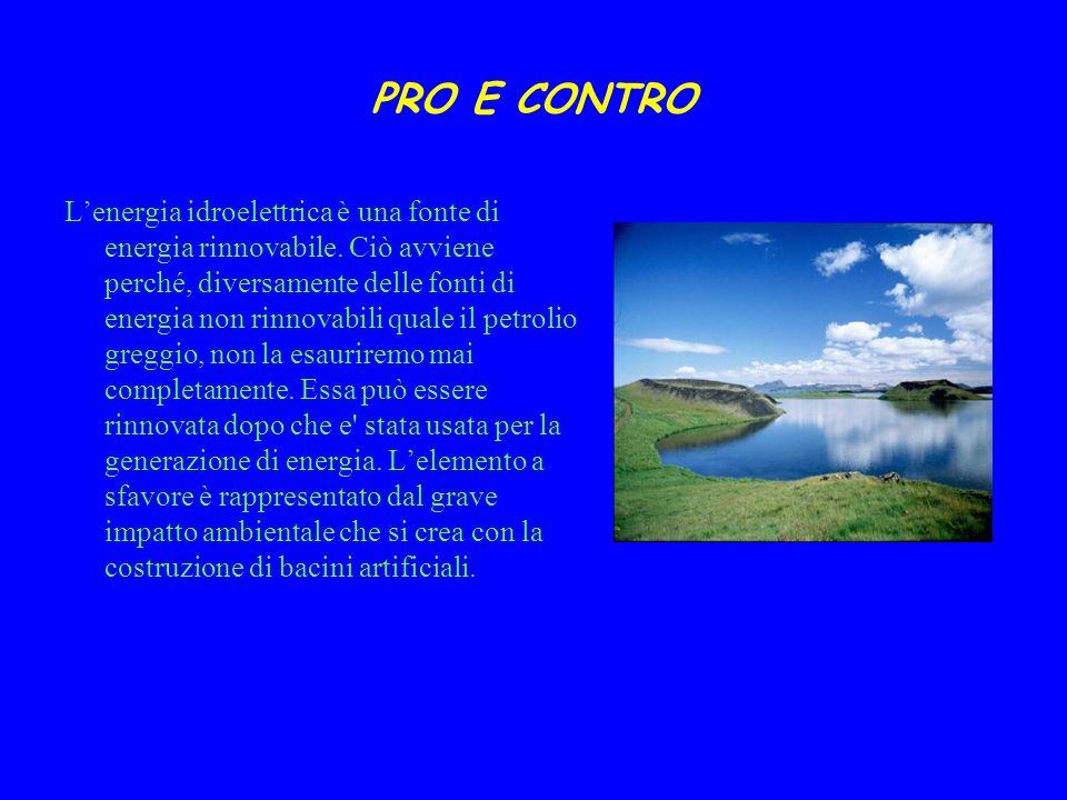 PRO E CONTRO Lenergia idroelettrica è una fonte di energia rinnovabile. Ciò avviene perché, diversamente delle fonti di energia non rinnovabili quale