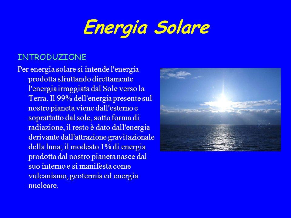 Energia Solare INTRODUZIONE Per energia solare si intende l'energia prodotta sfruttando direttamente l'energia irraggiata dal Sole verso la Terra. Il