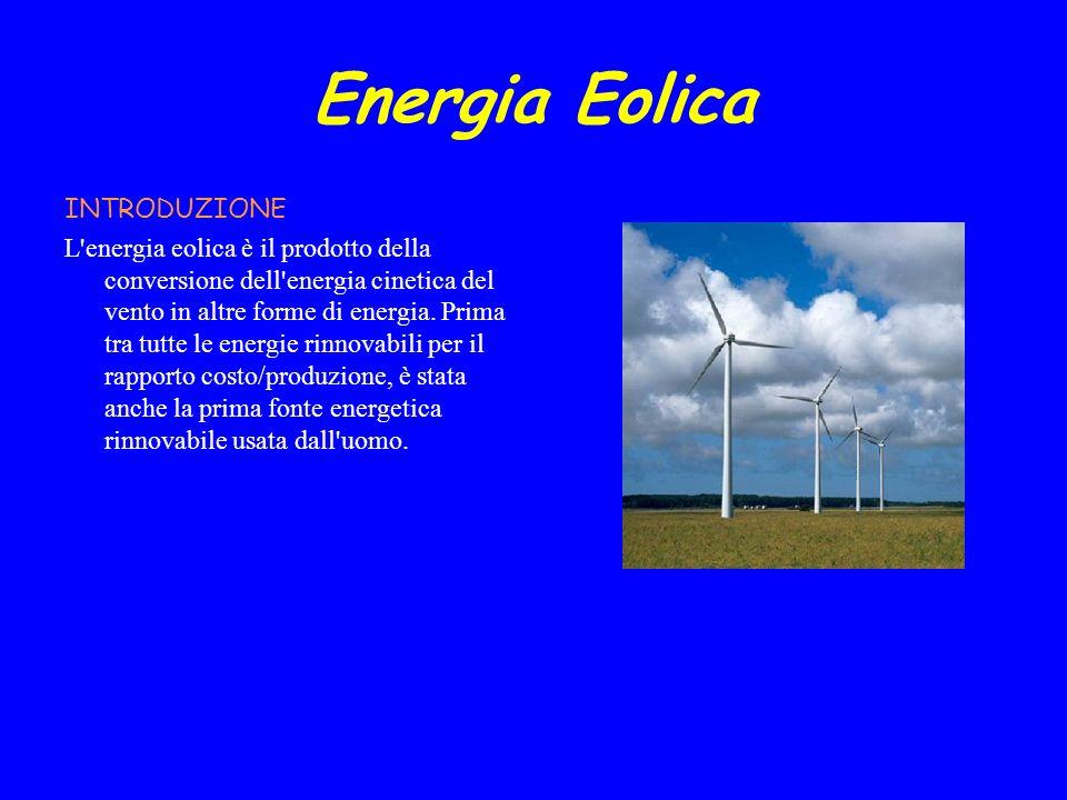 Energia Eolica INTRODUZIONE L'energia eolica è il prodotto della conversione dell'energia cinetica del vento in altre forme di energia. Prima tra tutt
