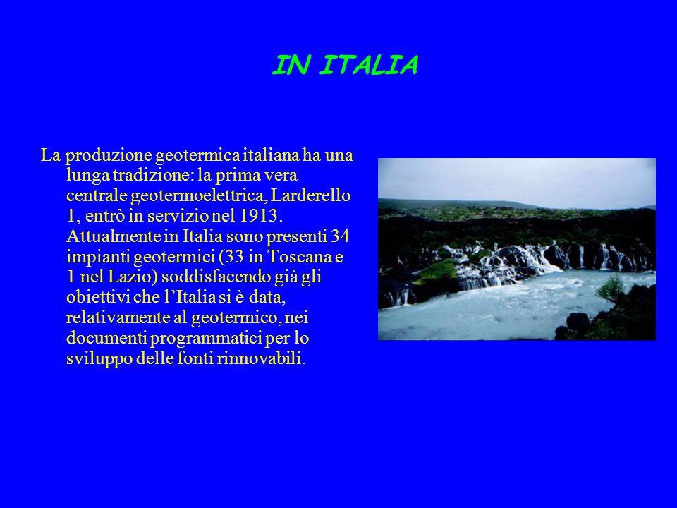 IN ITALIA La produzione geotermica italiana ha una lunga tradizione: la prima vera centrale geotermoelettrica, Larderello 1, entrò in servizio nel 191