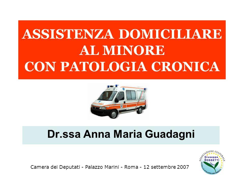 Dr.ssa Anna Maria Guadagni ASSISTENZA DOMICILIARE AL MINORE CON PATOLOGIA CRONICA Camera dei Deputati - Palazzo Marini - Roma - 12 settembre 2007