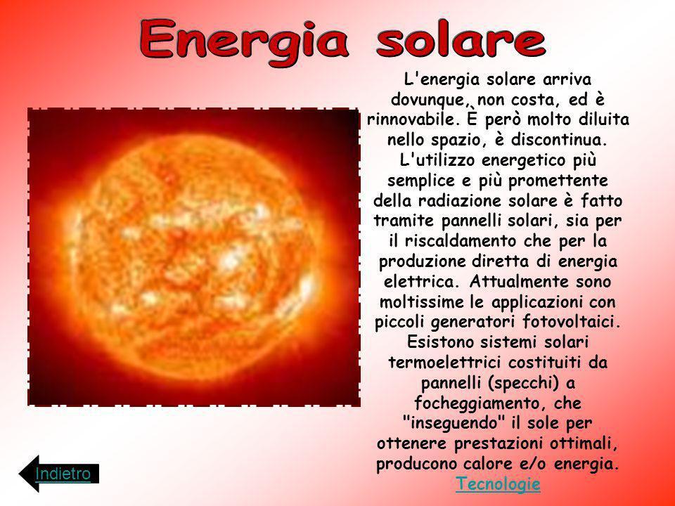 L'energia solare arriva dovunque, non costa, ed è rinnovabile. È però molto diluita nello spazio, è discontinua. L'utilizzo energetico più semplice e