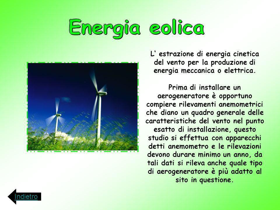 L estrazione di energia cinetica del vento per la produzione di energia meccanica o elettrica. Prima di installare un aerogeneratore è opportuno compi