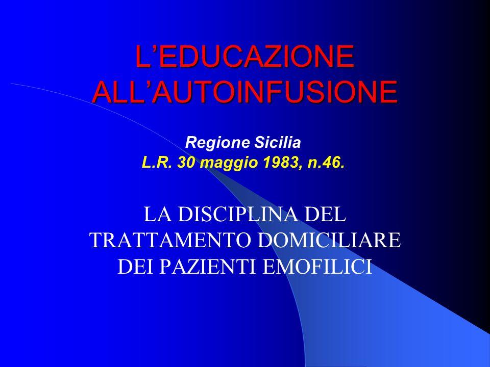 LEDUCAZIONE ALLAUTOINFUSIONE LA DISCIPLINA DEL TRATTAMENTO DOMICILIARE DEI PAZIENTI EMOFILICI Regione Sicilia L.R. 30 maggio 1983, n.46.