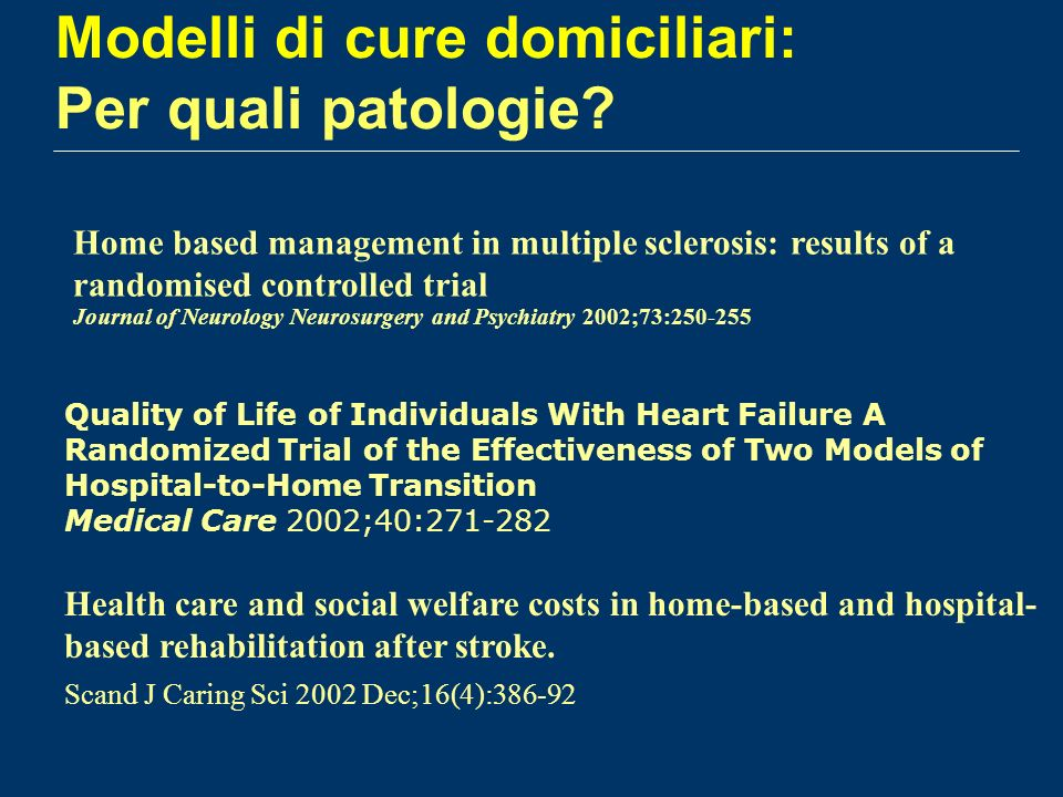 Modelli di cure domiciliari: Per quali patologie? Home based management in multiple sclerosis: results of a randomised controlled trial Journal of Neu