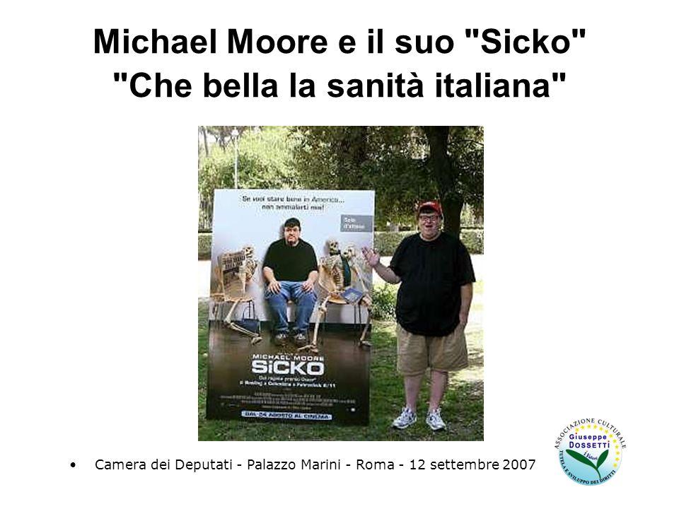 Michael Moore e il suo Sicko Che bella la sanità italiana Camera dei Deputati - Palazzo Marini - Roma - 12 settembre 2007