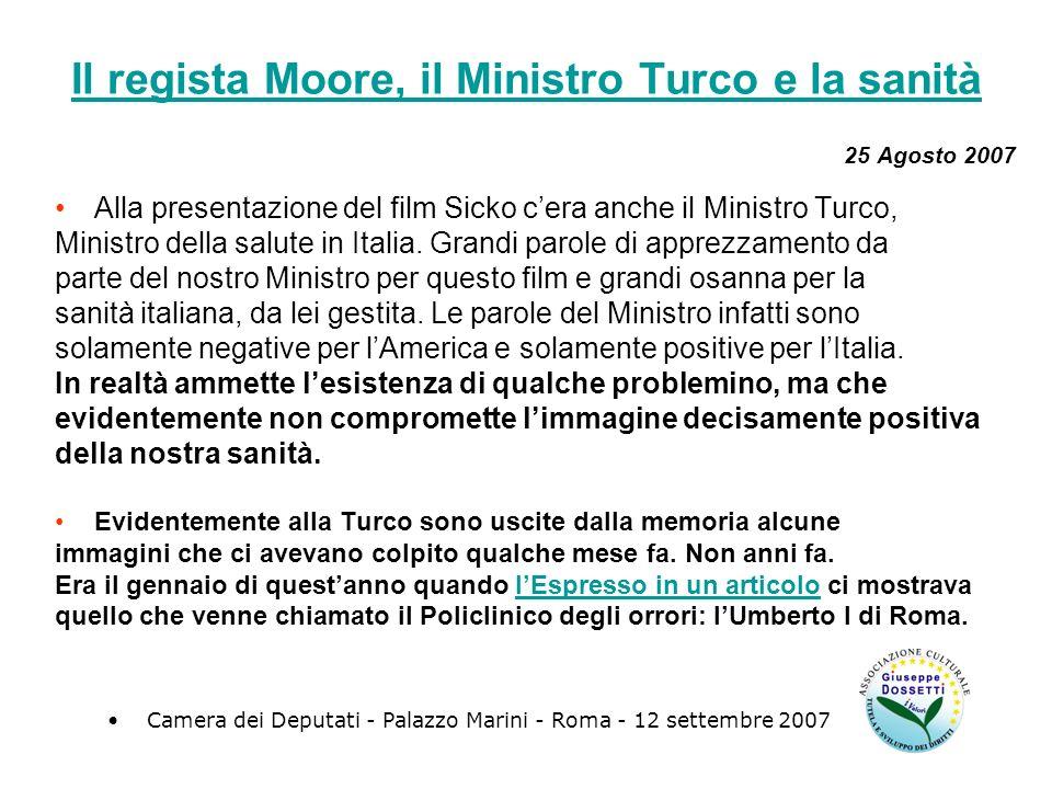 Il regista Moore, il Ministro Turco e la sanità 25 Agosto 2007 Alla presentazione del film Sicko cera anche il Ministro Turco, Ministro della salute in Italia.