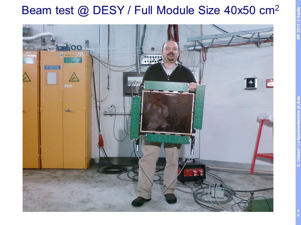 Beam test @ DESY / Full Module Size 40x50 cm 2 SIF 2011 / L Aquila E.