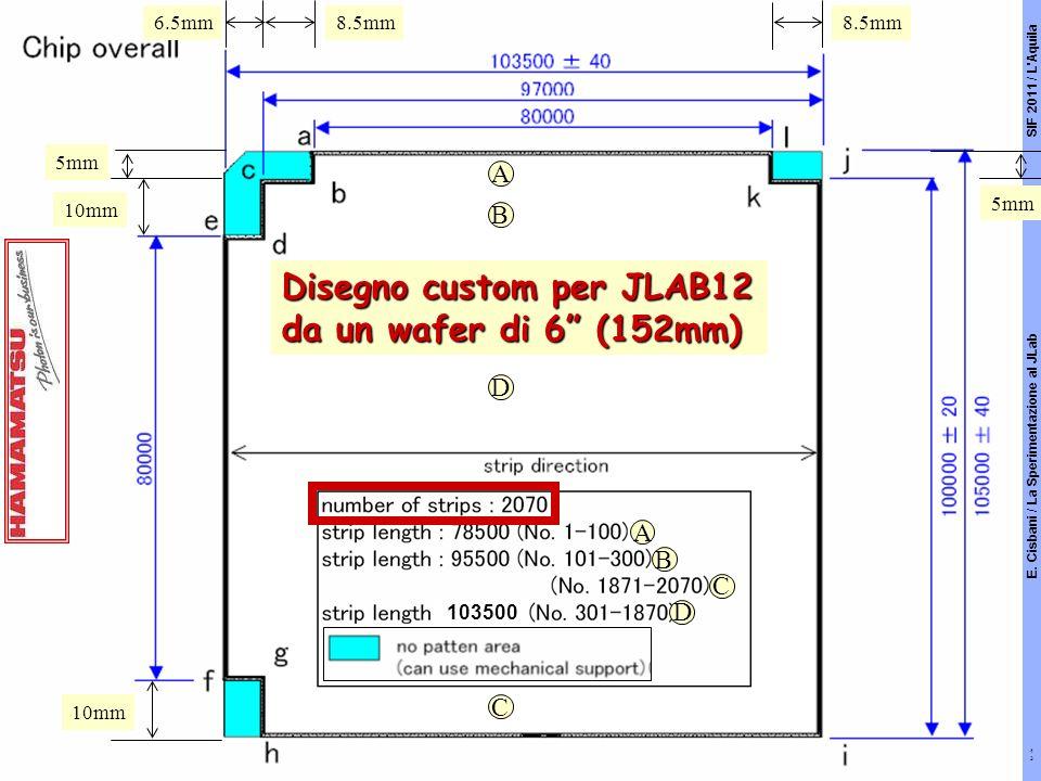 5mm 10mm 8.5mm 6.5mm A A B B C C D D 103500 Disegno custom per JLAB12 da un wafer di 6 (152mm) SIF 2011 / L Aquila E.