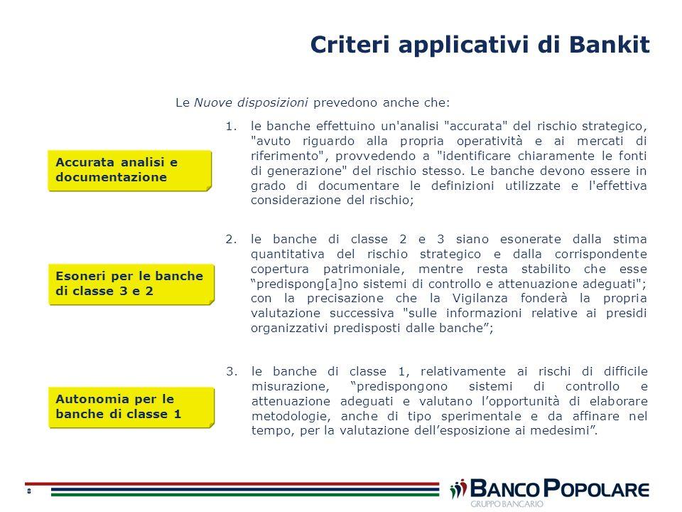 8 Criteri applicativi di Bankit Le Nuove disposizioni prevedono anche che: 1.le banche effettuino un'analisi