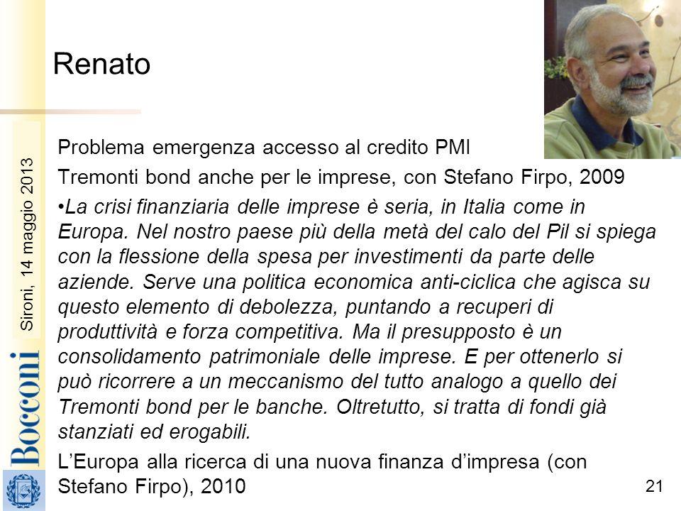 Sironi, 22 febbraio 2010 Renato Problema emergenza accesso al credito PMI Tremonti bond anche per le imprese, con Stefano Firpo, 2009 La crisi finanzi