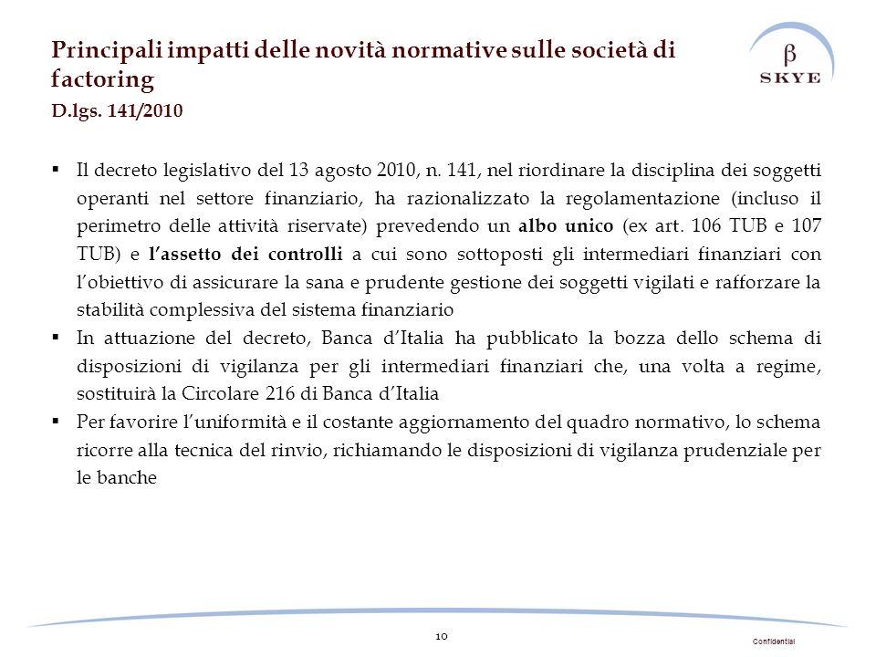 Confidential 10 Principali impatti delle novità normative sulle società di factoring D.lgs. 141/2010 Il decreto legislativo del 13 agosto 2010, n. 141