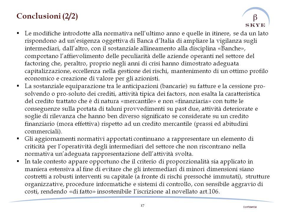 Confidential 17 Conclusioni (2/2) Le modifiche introdotte alla normativa nellultimo anno e quelle in itinere, se da un lato rispondono ad unesigenza o