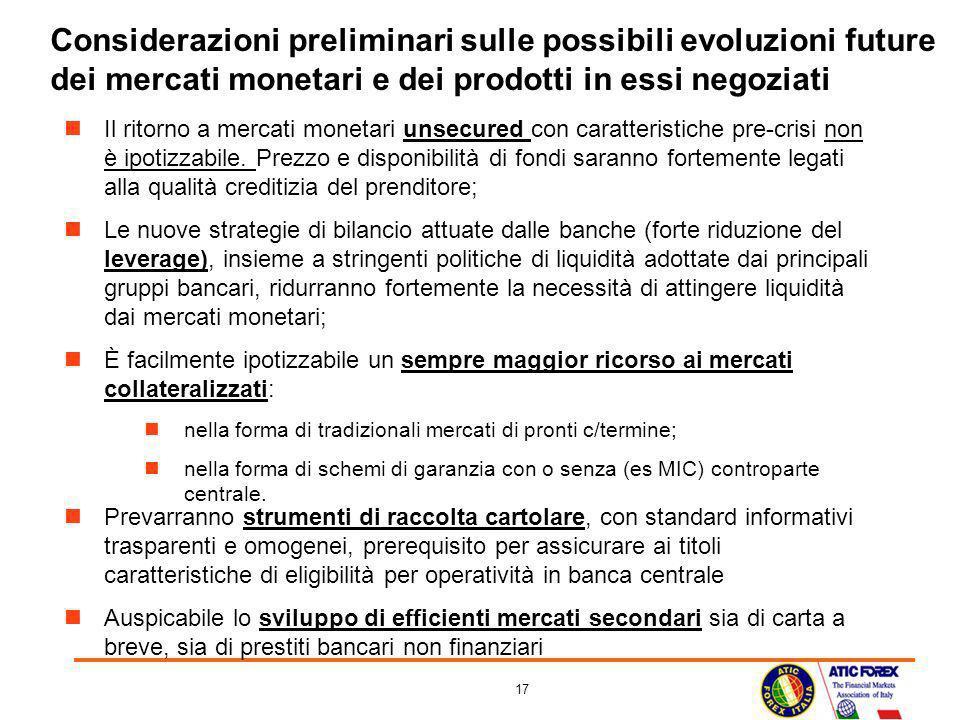 17 Considerazioni preliminari sulle possibili evoluzioni future dei mercati monetari e dei prodotti in essi negoziati Il ritorno a mercati monetari un