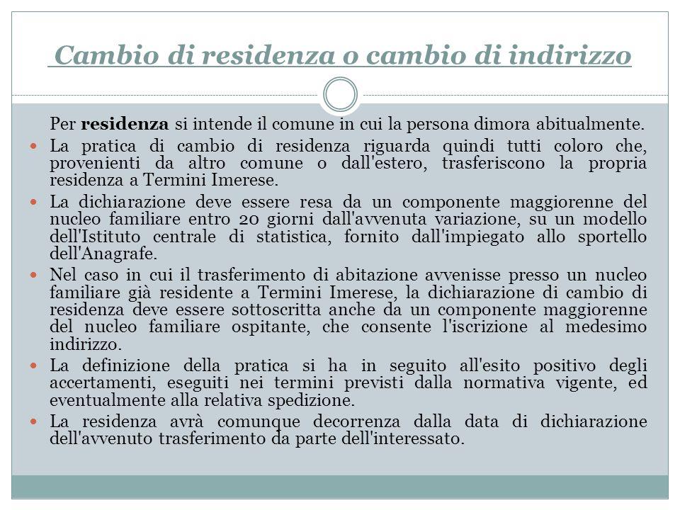Cambio di residenza o cambio di indirizzo Per residenza si intende il comune in cui la persona dimora abitualmente. La pratica di cambio di residenza