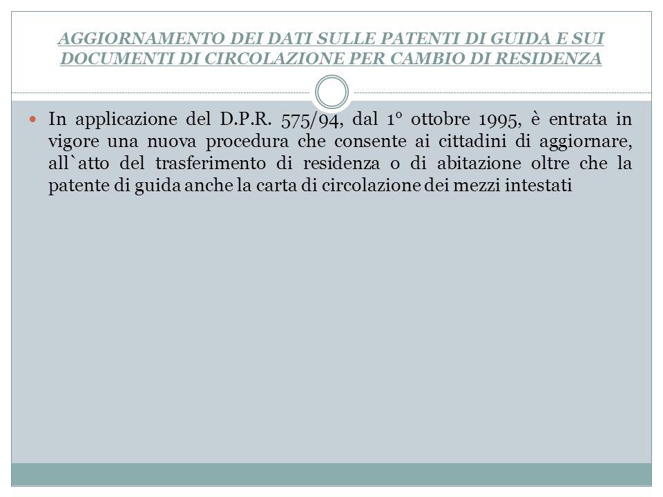 AGGIORNAMENTO DEI DATI SULLE PATENTI DI GUIDA E SUI DOCUMENTI DI CIRCOLAZIONE PER CAMBIO DI RESIDENZA In applicazione del D.P.R.