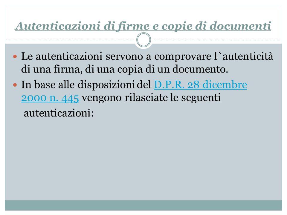 Autenticazioni di firme e copie di documenti Le autenticazioni servono a comprovare l`autenticità di una firma, di una copia di un documento. In base