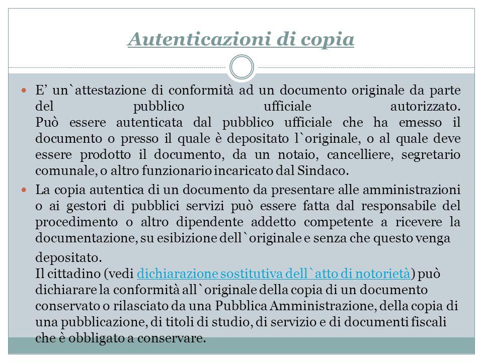 Autenticazioni di copia E un`attestazione di conformità ad un documento originale da parte del pubblico ufficiale autorizzato. Può essere autenticata