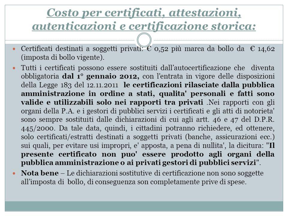 Costo per certificati, attestazioni, autenticazioni e certificazione storica: Certificati destinati a soggetti privati: 0,52 più marca da bollo da 14,