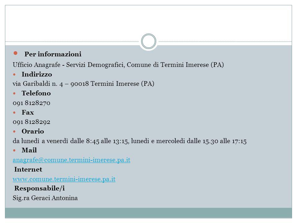 Per informazioni Ufficio Anagrafe - Servizi Demografici, Comune di Termini Imerese (PA) Indirizzo via Garibaldi n. 4 – 90018 Termini Imerese (PA) Tele