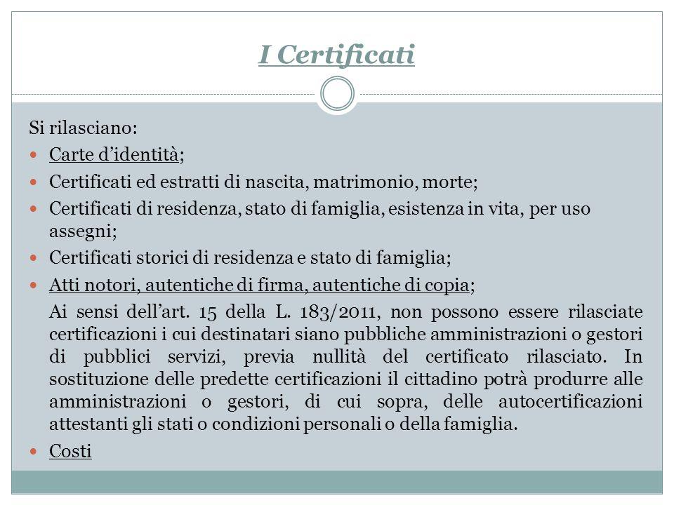 I Certificati Si rilasciano: Carte didentità; Certificati ed estratti di nascita, matrimonio, morte; Certificati di residenza, stato di famiglia, esis