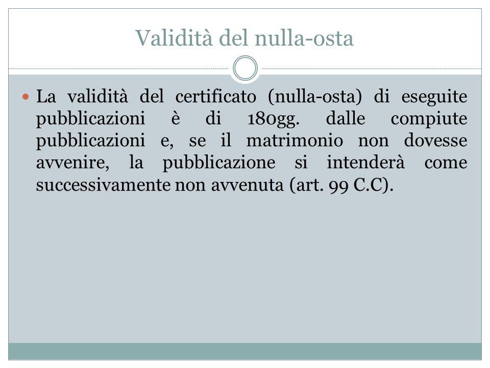 Validità del nulla-osta La validità del certificato (nulla-osta) di eseguite pubblicazioni è di 180gg. dalle compiute pubblicazioni e, se il matrimoni