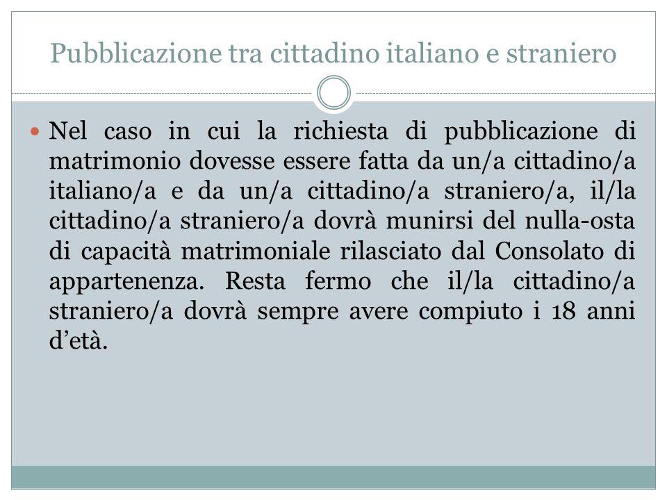Pubblicazione tra cittadino italiano e straniero Nel caso in cui la richiesta di pubblicazione di matrimonio dovesse essere fatta da un/a cittadino/a