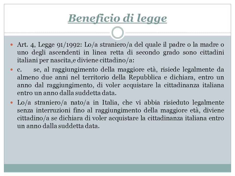 Beneficio di legge Art. 4, Legge 91/1992: Lo/a straniero/a del quale il padre o la madre o uno degli ascendenti in linea retta di secondo grado sono c