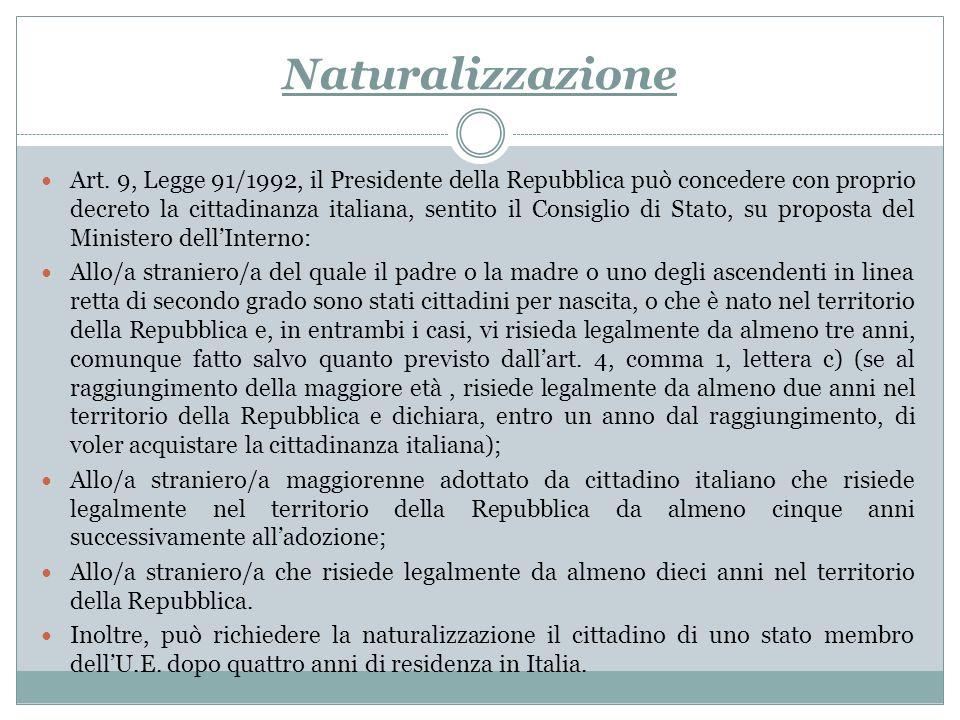 Naturalizzazione Art. 9, Legge 91/1992, il Presidente della Repubblica può concedere con proprio decreto la cittadinanza italiana, sentito il Consigli