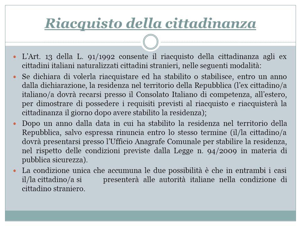 Riacquisto della cittadinanza LArt. 13 della L. 91/1992 consente il riacquisto della cittadinanza agli ex cittadini italiani naturalizzati cittadini s