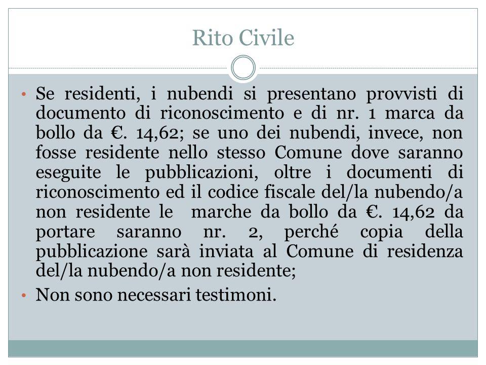 Rito Civile Se residenti, i nubendi si presentano provvisti di documento di riconoscimento e di nr. 1 marca da bollo da. 14,62; se uno dei nubendi, in