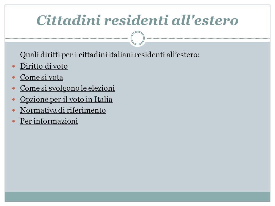 Cittadini residenti all'estero Quali diritti per i cittadini italiani residenti allestero: Diritto di voto Come si vota Come si svolgono le elezioni O