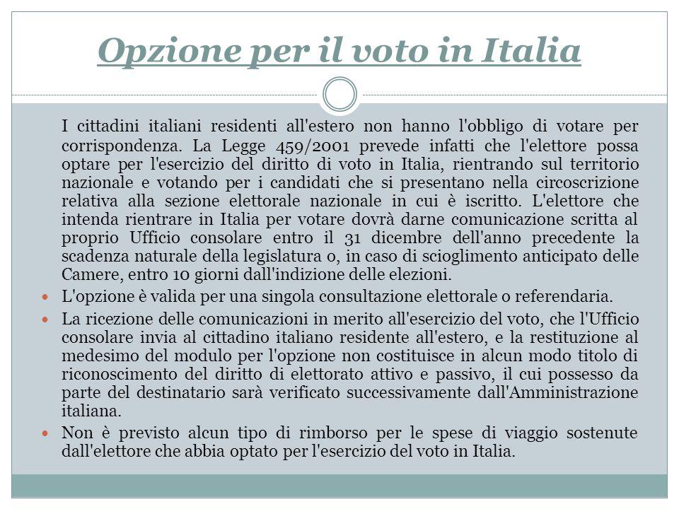 Opzione per il voto in Italia I cittadini italiani residenti all'estero non hanno l'obbligo di votare per corrispondenza. La Legge 459/2001 prevede in
