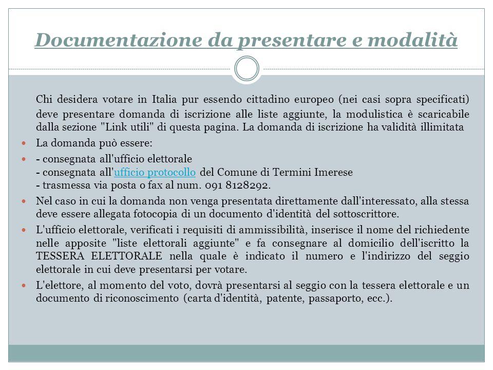 Documentazione da presentare e modalità Chi desidera votare in Italia pur essendo cittadino europeo (nei casi sopra specificati) deve presentare doman