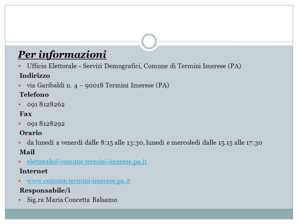 Per informazioni Ufficio Elettorale - Servizi Demografici, Comune di Termini Imerese (PA) Indirizzo via Garibaldi n. 4 – 90018 Termini Imerese (PA) Te