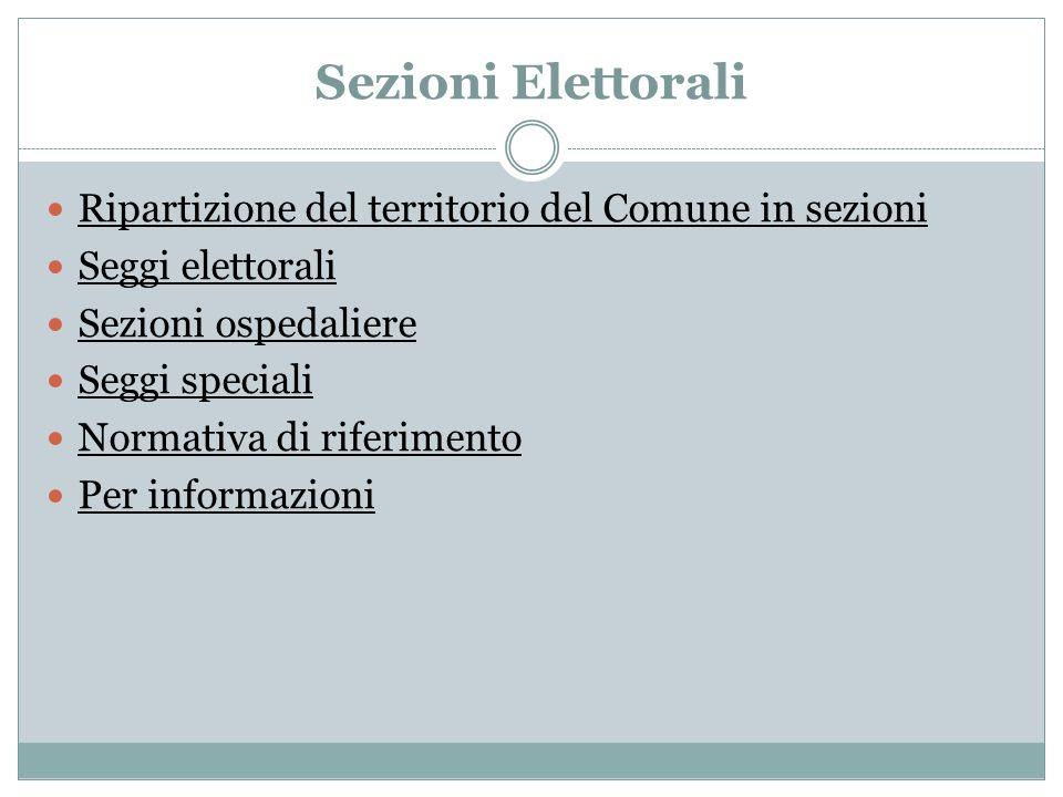 Sezioni Elettorali Ripartizione del territorio del Comune in sezioni Seggi elettorali Sezioni ospedaliere Seggi speciali Normativa di riferimento Per
